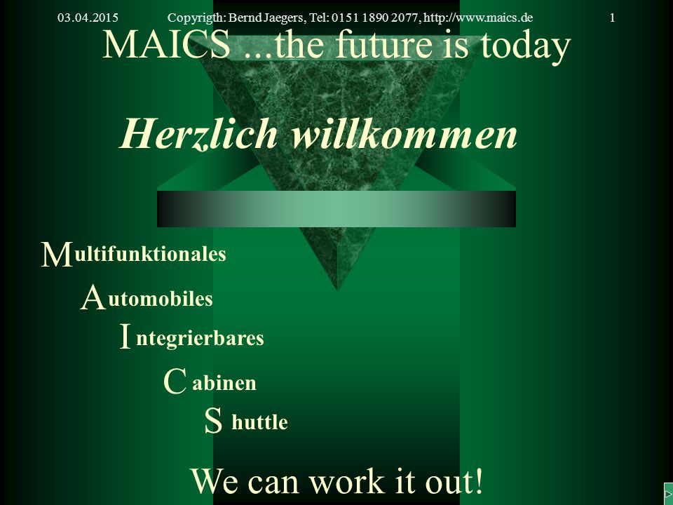 03.04.2015Copyrigth: Bernd Jaegers, Tel: 0151 1890 2077, http://www.maics.de1 MAICS...the future is today Herzlich willkommen We can work it out.