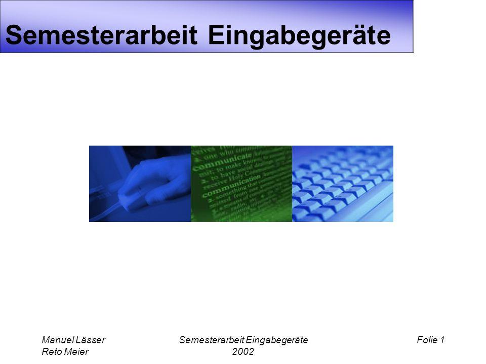 Manuel Lässer Reto Meier Semesterarbeit Eingabegeräte 2002 Folie 1 Semesterarbeit Eingabegeräte