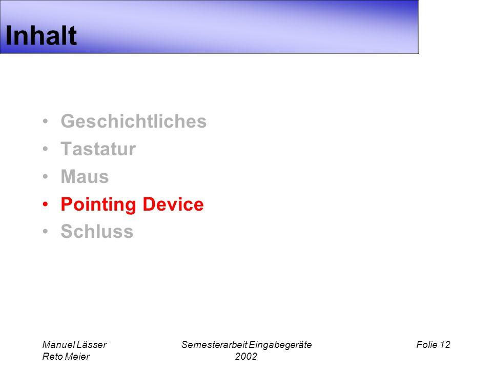 Manuel Lässer Reto Meier Semesterarbeit Eingabegeräte 2002 Folie 12 Inhalt Geschichtliches Tastatur Maus Pointing Device Schluss