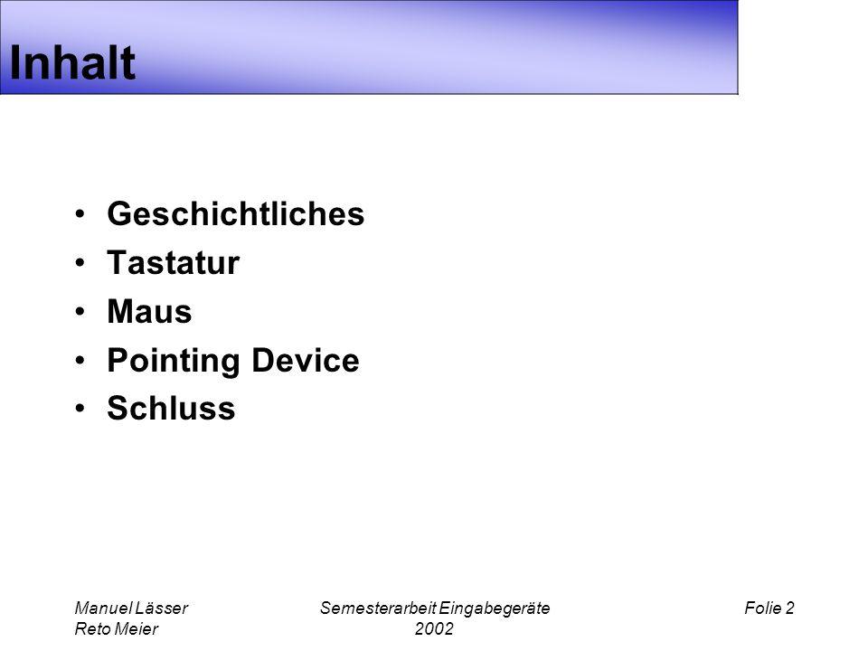 Manuel Lässer Reto Meier Semesterarbeit Eingabegeräte 2002 Folie 2 Inhalt Geschichtliches Tastatur Maus Pointing Device Schluss