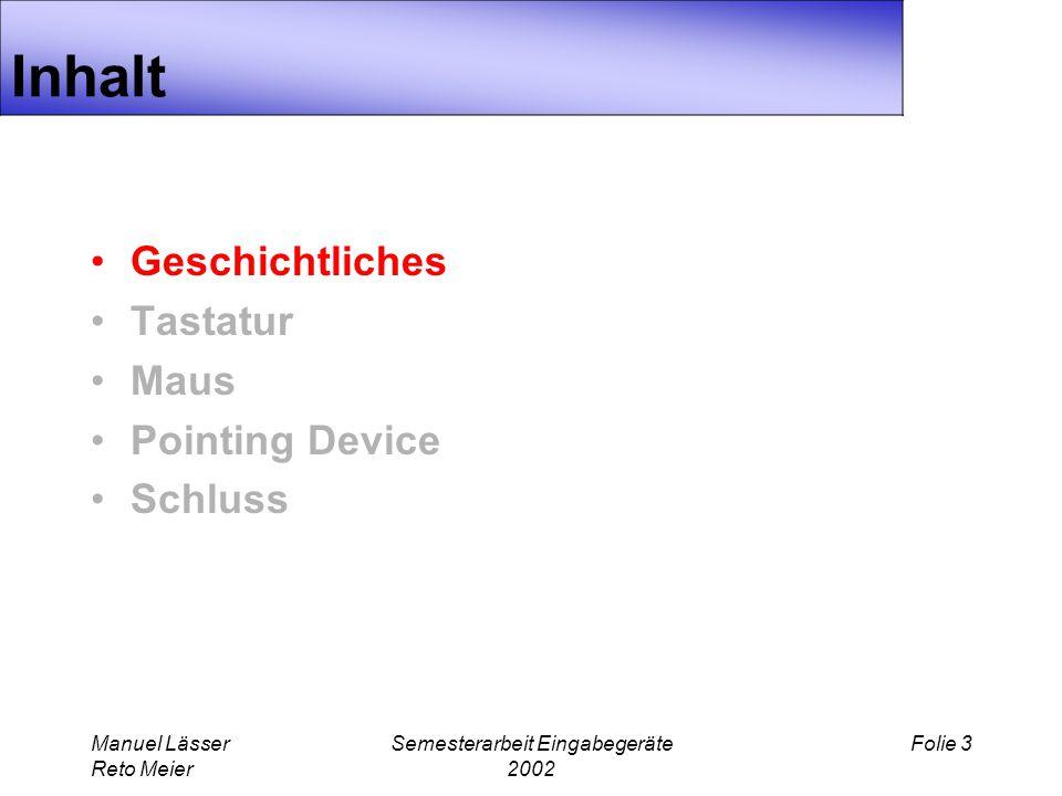 Manuel Lässer Reto Meier Semesterarbeit Eingabegeräte 2002 Folie 3 Inhalt Geschichtliches Tastatur Maus Pointing Device Schluss