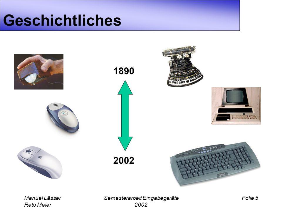 Manuel Lässer Reto Meier Semesterarbeit Eingabegeräte 2002 Folie 5 Geschichtliches 1890 2002