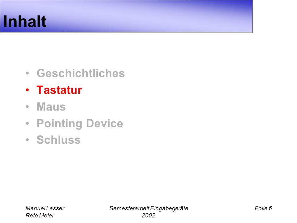 Manuel Lässer Reto Meier Semesterarbeit Eingabegeräte 2002 Folie 6 Inhalt Geschichtliches Tastatur Maus Pointing Device Schluss