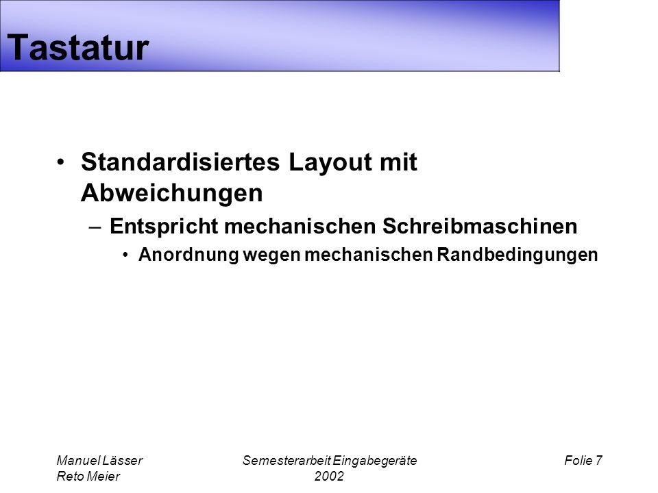 Manuel Lässer Reto Meier Semesterarbeit Eingabegeräte 2002 Folie 7 Tastatur Standardisiertes Layout mit Abweichungen –Entspricht mechanischen Schreibmaschinen Anordnung wegen mechanischen Randbedingungen