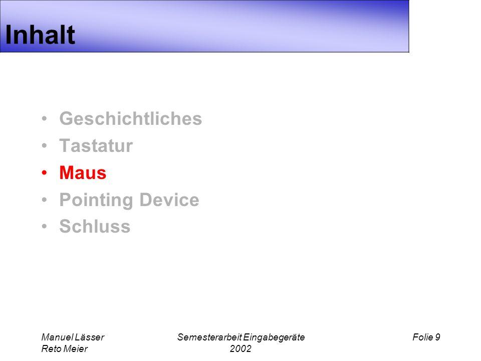 Manuel Lässer Reto Meier Semesterarbeit Eingabegeräte 2002 Folie 9 Inhalt Geschichtliches Tastatur Maus Pointing Device Schluss