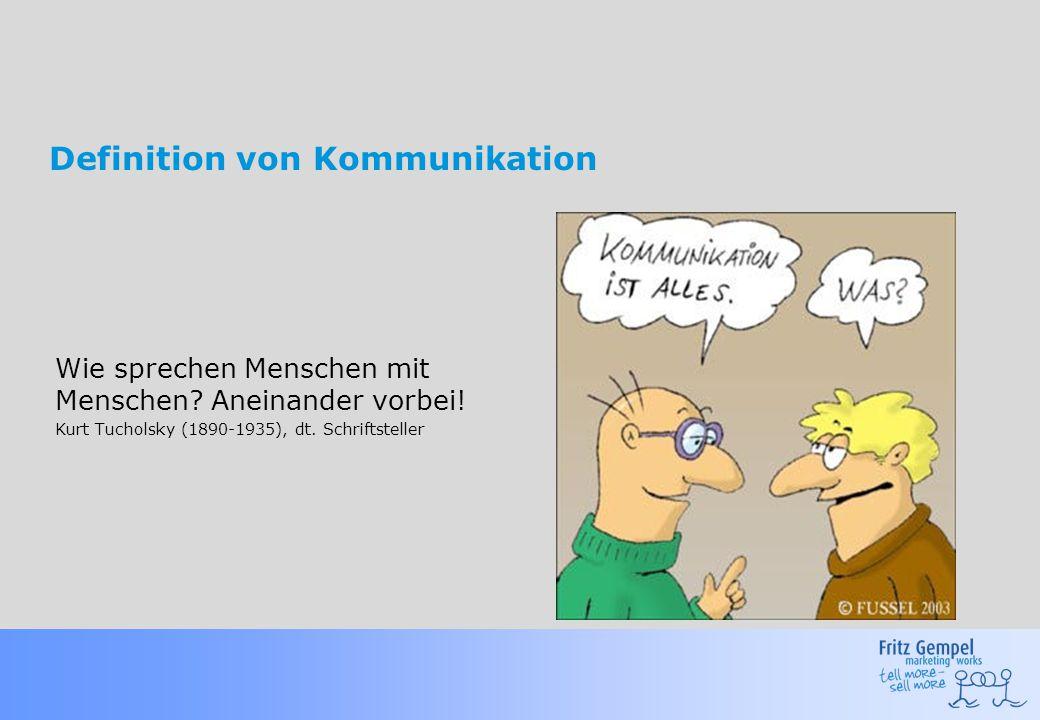 Definition von Kommunikation Wie sprechen Menschen mit Menschen? Aneinander vorbei! Kurt Tucholsky (1890-1935), dt. Schriftsteller
