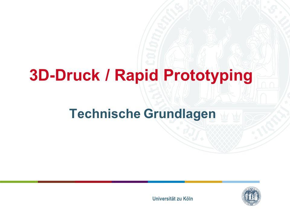 """Gliederung Kurze Geschichte des modernen Prototypenbaus Grundlagen und Hintergrund –CAD –Druckverfahren –Farbe –3D-Scanner """"3D-Druck für alle Universität zu Köln"""