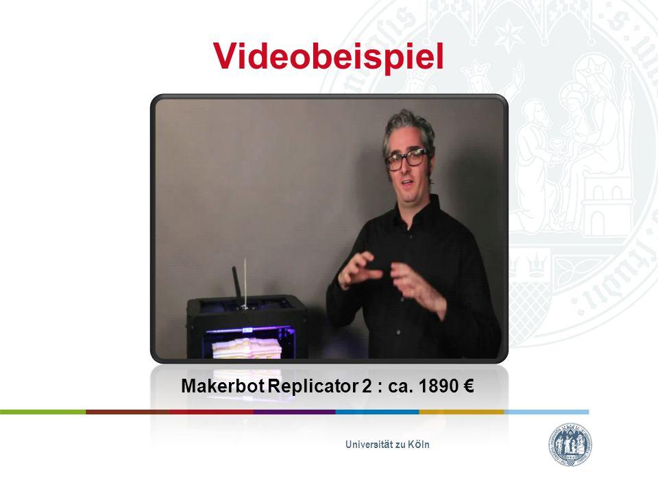 Videobeispiel Universität zu Köln Makerbot Replicator 2 : ca. 1890 €