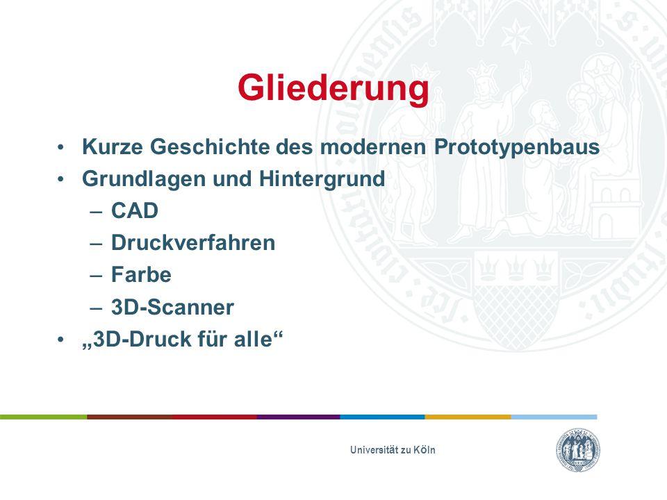 """Gliederung Kurze Geschichte des modernen Prototypenbaus Grundlagen und Hintergrund –CAD –Druckverfahren –Farbe –3D-Scanner """"3D-Druck für alle"""" Univers"""