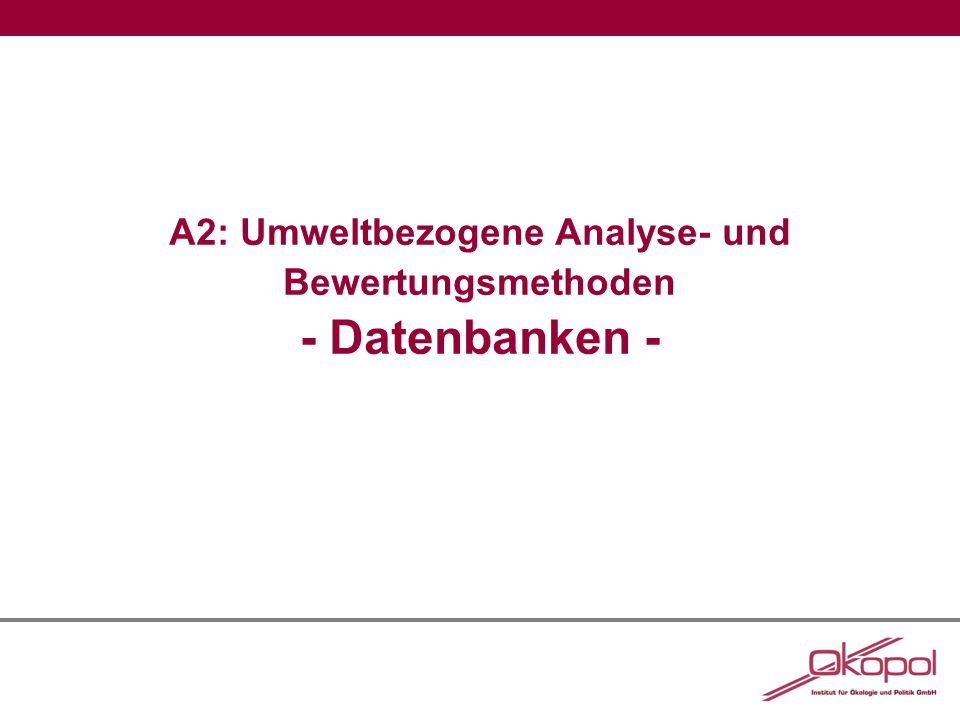 A2: Datenbanken Abbildung 1: Ausschnitt aus der Environmental Product Declaration of the European Plastics Manufacturers für Low Density Polyethylene (LDPE), 2008