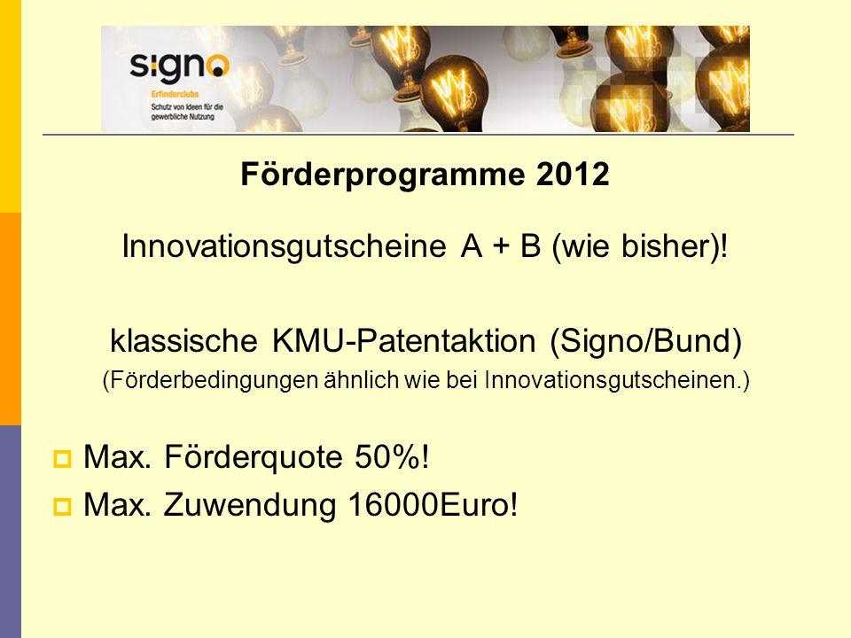 Förderprogramme 2012 Innovationsgutscheine A + B (wie bisher)! klassische KMU-Patentaktion (Signo/Bund) (Förderbedingungen ähnlich wie bei Innovations