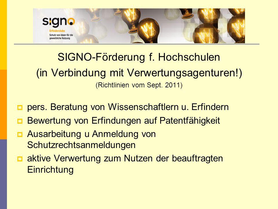 SIGNO-Förderung f. Hochschulen (in Verbindung mit Verwertungsagenturen!) (Richtlinien vom Sept. 2011)  pers. Beratung von Wissenschaftlern u. Erfinde