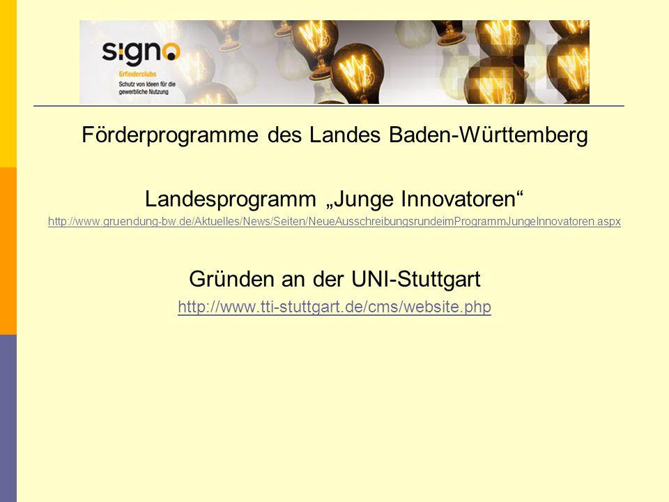 """Förderprogramme des Landes Baden-Württemberg Landesprogramm """"Junge Innovatoren http://www.gruendung-bw.de/Aktuelles/News/Seiten/NeueAusschreibungsrundeimProgrammJungeInnovatoren.aspx Gründen an der UNI-Stuttgart http://www.tti-stuttgart.de/cms/website.php"""