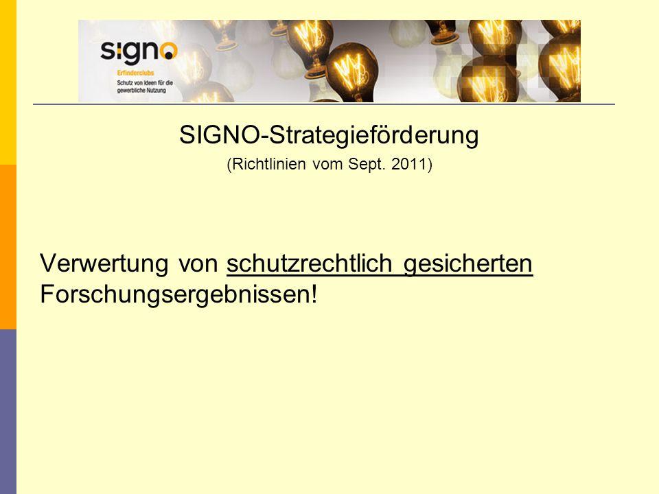 SIGNO-Strategieförderung (Richtlinien vom Sept. 2011) Verwertung von schutzrechtlich gesicherten Forschungsergebnissen!
