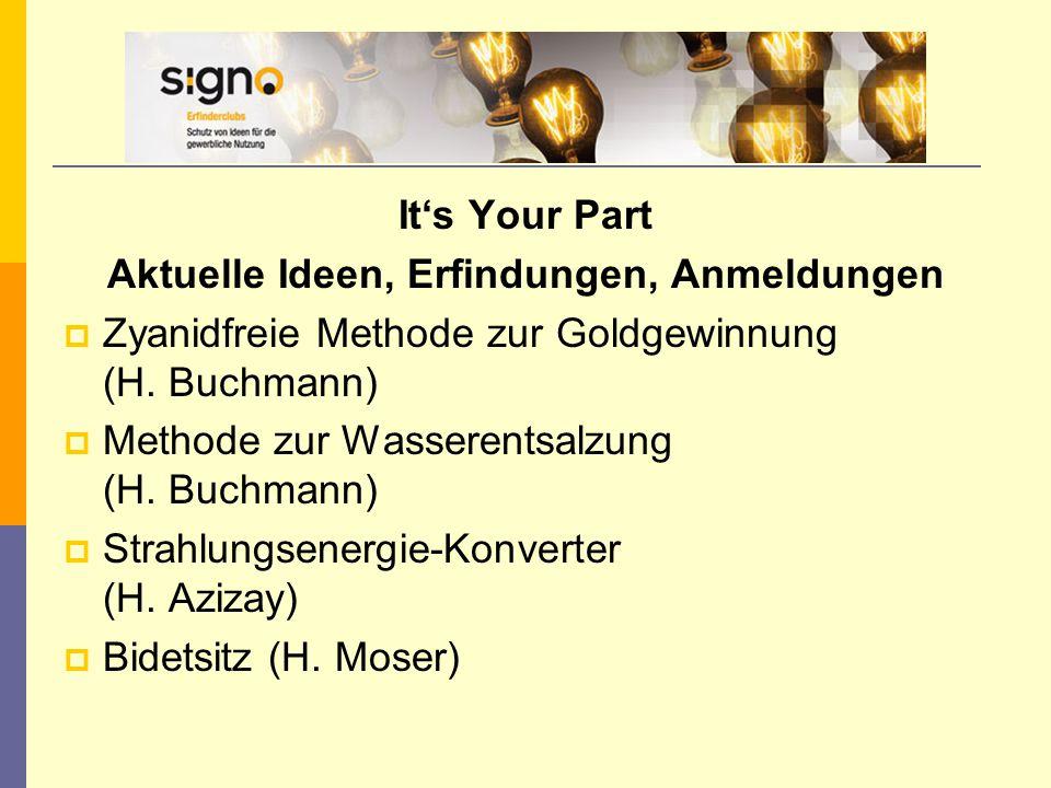 It's Your Part Aktuelle Ideen, Erfindungen, Anmeldungen  Zyanidfreie Methode zur Goldgewinnung (H. Buchmann)  Methode zur Wasserentsalzung (H. Buchm