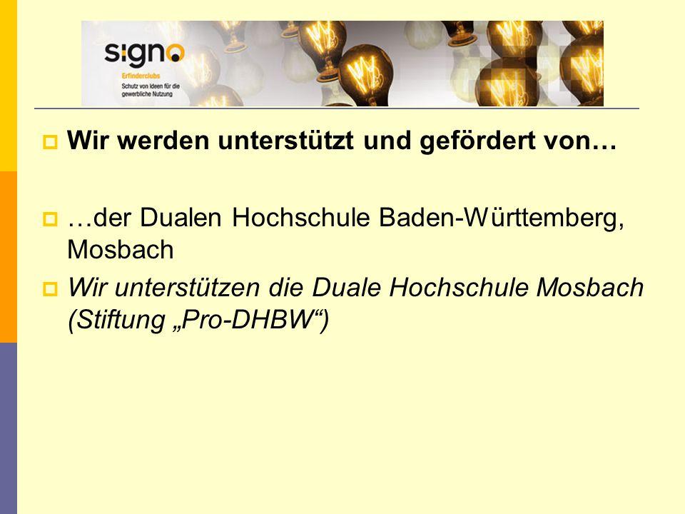  Wir werden unterstützt und gefördert von…  …der Dualen Hochschule Baden-Württemberg, Mosbach  Wir unterstützen die Duale Hochschule Mosbach (Stift