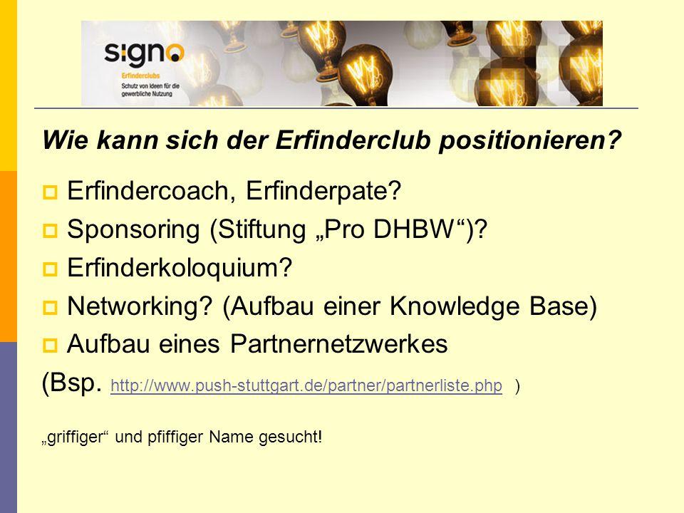 """Wie kann sich der Erfinderclub positionieren?  Erfindercoach, Erfinderpate?  Sponsoring (Stiftung """"Pro DHBW"""")?  Erfinderkoloquium?  Networking? (A"""