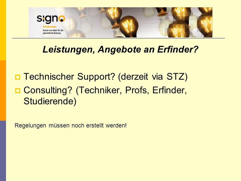 Leistungen, Angebote an Erfinder?  Technischer Support? (derzeit via STZ)  Consulting? (Techniker, Profs, Erfinder, Studierende) Regelungen müssen n