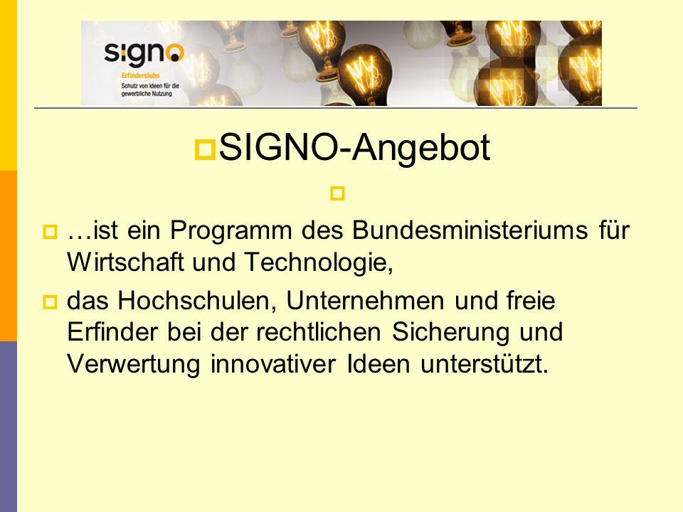  SIGNO-Angebot   …ist ein Programm des Bundesministeriums für Wirtschaft und Technologie,  das Hochschulen, Unternehmen und freie Erfinder bei der rechtlichen Sicherung und Verwertung innovativer Ideen unterstützt.