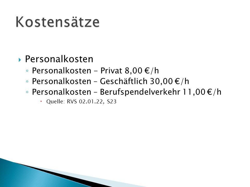  Personalkosten ◦ Personalkosten - Privat 8,00 €/h ◦ Personalkosten – Geschäftlich 30,00 €/h ◦ Personalkosten – Berufspendelverkehr 11,00 €/h  Quelle: RVS 02.01.22, S23