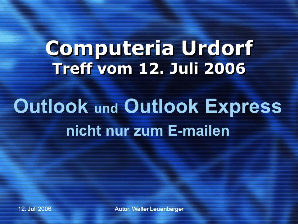 12. Juli 2006Autor: Walter Leuenberger Computeria Urdorf Treff vom 12. Juli 2006 Outlook und Outlook Express nicht nur zum E-mailen
