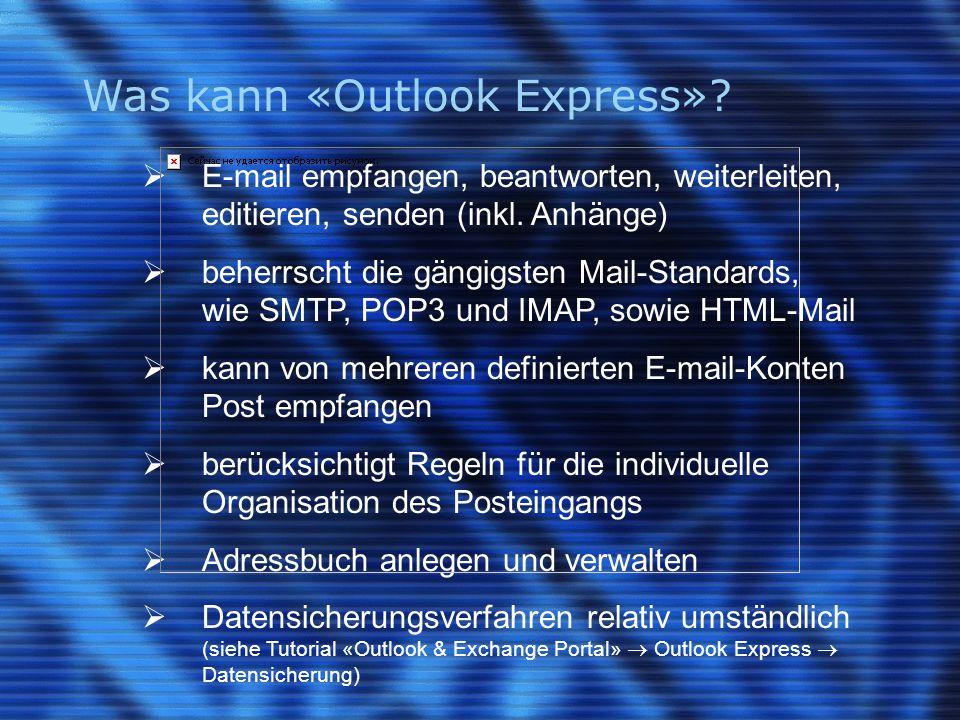 Was kann «Outlook Express»?  E-mail empfangen, beantworten, weiterleiten, editieren, senden (inkl. Anhänge)  beherrscht die gängigsten Mail-Standard