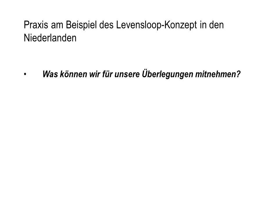 Praxis am Beispiel des Levensloop-Konzept in den Niederlanden Was können wir für unsere Überlegungen mitnehmen?