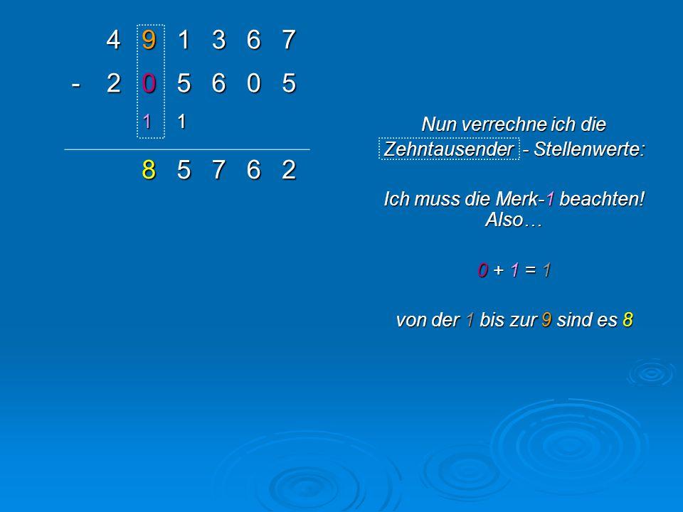 491367 -205605 11 285762 Nun verrechne ich die Hunderttausender - Stellenwerte: von der 2 bis zur 4 sind es 2