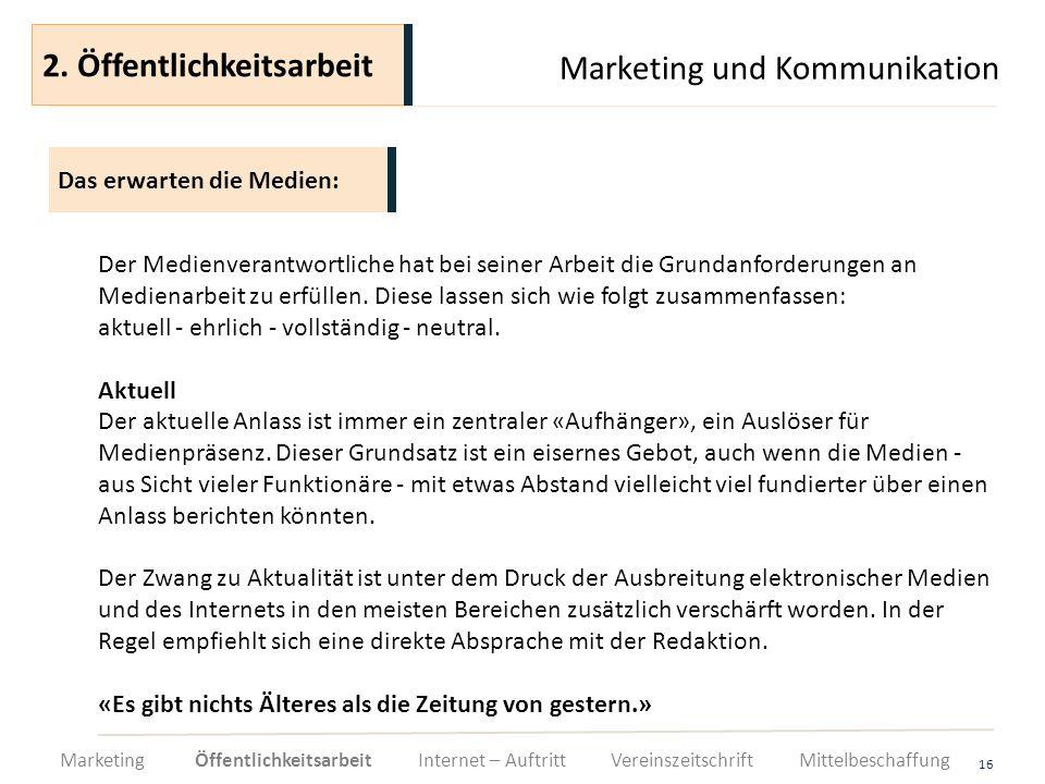 Marketing und Kommunikation 16 Der Medienverantwortliche hat bei seiner Arbeit die Grundanforderungen an Medienarbeit zu erfüllen. Diese lassen sich w