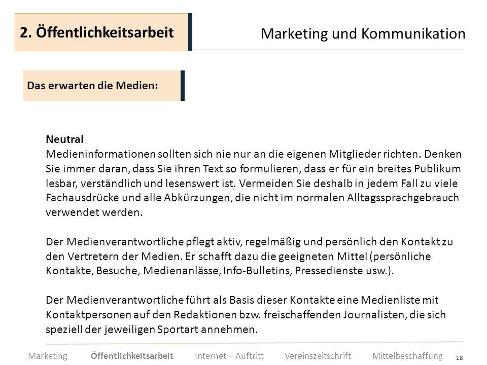 Marketing und Kommunikation 18 Neutral Medieninformationen sollten sich nie nur an die eigenen Mitglieder richten. Denken Sie immer daran, dass Sie ih