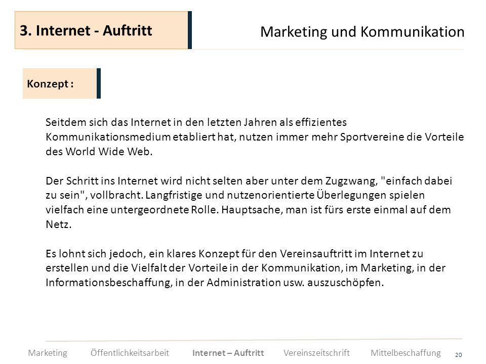 Marketing und Kommunikation 20 Seitdem sich das Internet in den letzten Jahren als effizientes Kommunikationsmedium etabliert hat, nutzen immer mehr S