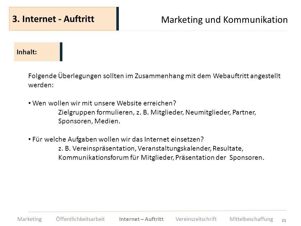 Marketing und Kommunikation 21 Folgende Überlegungen sollten im Zusammenhang mit dem Webauftritt angestellt werden: Wen wollen wir mit unsere Website