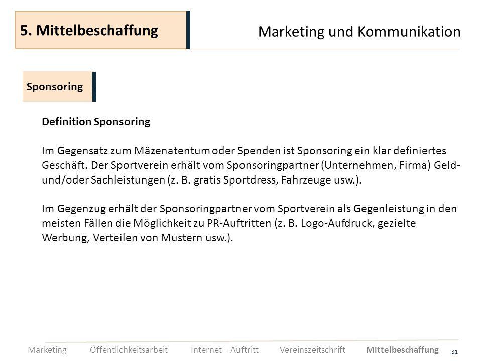 Marketing und Kommunikation 31 Definition Sponsoring Im Gegensatz zum Mäzenatentum oder Spenden ist Sponsoring ein klar definiertes Geschäft. Der Spor