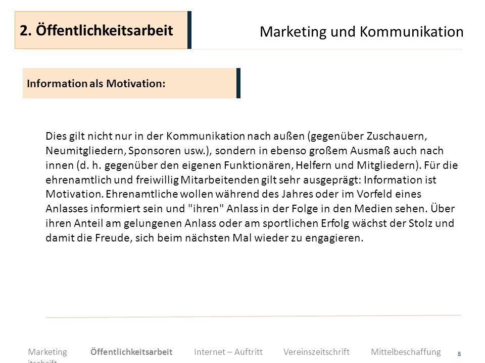 Marketing und Kommunikation 8 Dies gilt nicht nur in der Kommunikation nach außen (gegenüber Zuschauern, Neumitgliedern, Sponsoren usw.), sondern in e