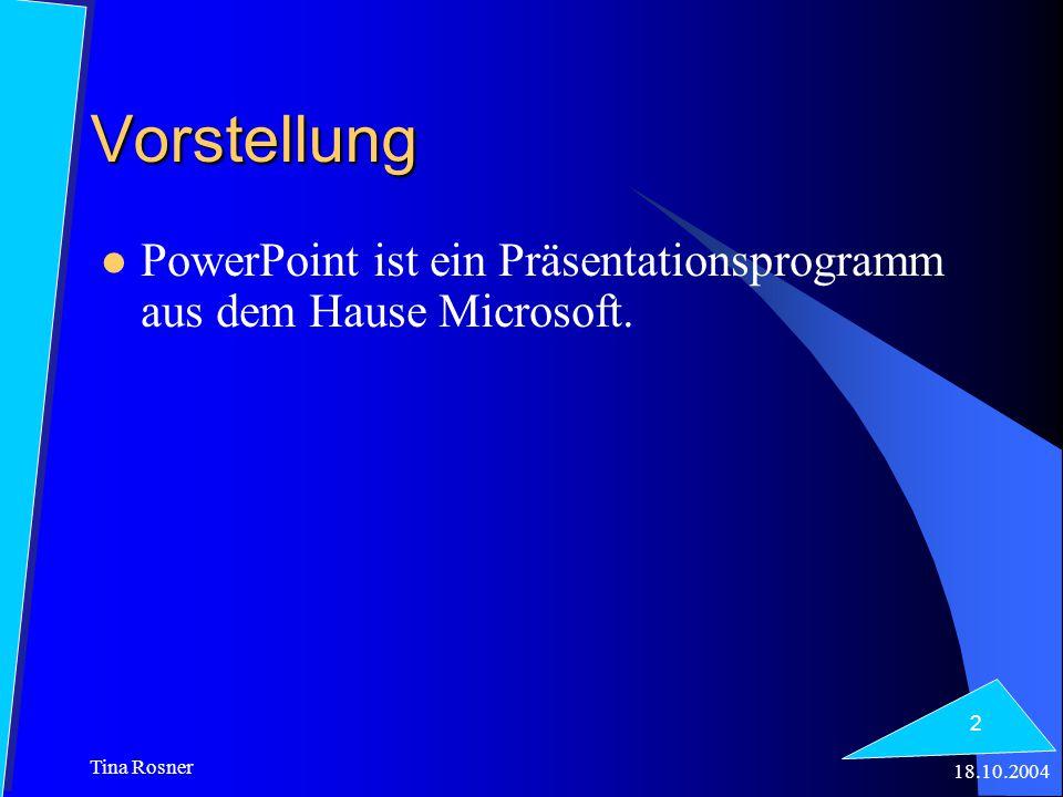 18.10.2004 Tina Rosner 3 Übersicht Mit Hilfe von Power Point kann man kompliziert Inhalte optisch ansprechend umsetzen.