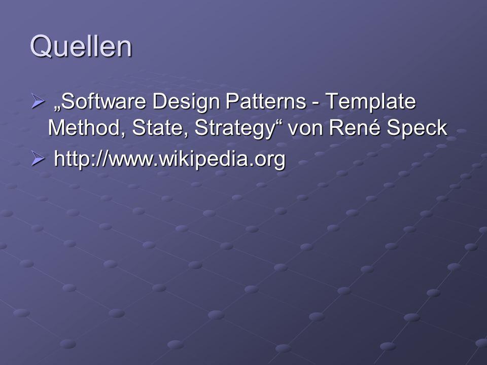 """Quellen  """"Software Design Patterns - Template Method, State, Strategy"""" von René Speck  http://www.wikipedia.org"""