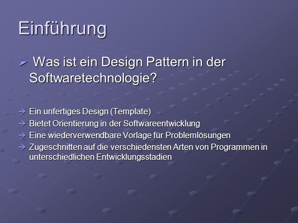 Einführung  Was ist ein Design Pattern in der Softwaretechnologie?  Ein unfertiges Design (Template)  Bietet Orientierung in der Softwareentwicklun
