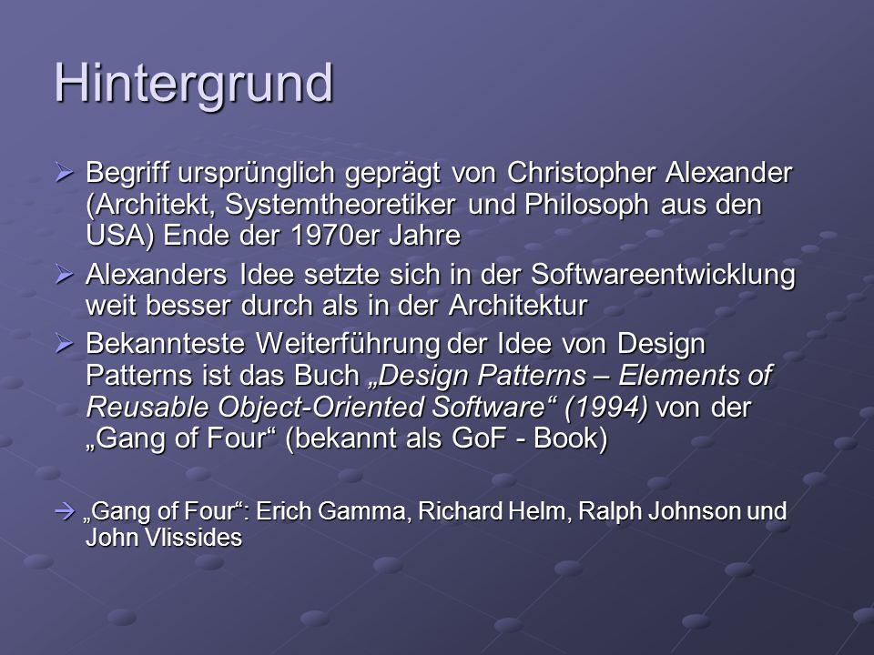 Arten von Patterns  Architekturmuster – Lösungen für die Gesamtstruktur einer Software auf sehr abstrakter Ebene  Entwurfsmuster – Lösungen für konkrete Probleme beim Softwaredesign  Idiome – Lösungen für Probleme in einer bestimmten Programmiersprache