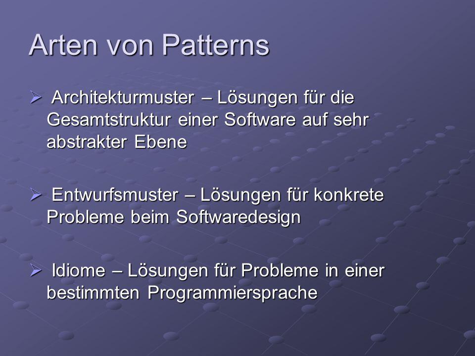 Arten von Patterns  Architekturmuster – Lösungen für die Gesamtstruktur einer Software auf sehr abstrakter Ebene  Entwurfsmuster – Lösungen für konk