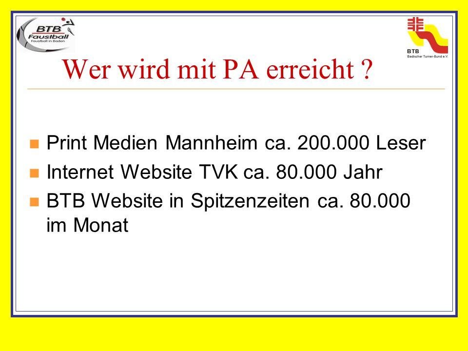 Wer wird mit PA erreicht ? Print Medien Mannheim ca. 200.000 Leser Internet Website TVK ca. 80.000 Jahr BTB Website in Spitzenzeiten ca. 80.000 im Mon