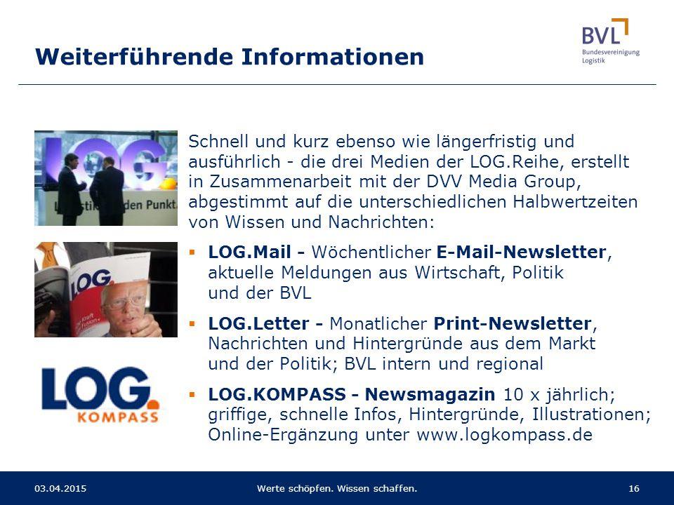 Schnell und kurz ebenso wie längerfristig und ausführlich - die drei Medien der LOG.Reihe, erstellt in Zusammenarbeit mit der DVV Media Group, abgestimmt auf die unterschiedlichen Halbwertzeiten von Wissen und Nachrichten:  LOG.Mail - Wöchentlicher E-Mail-Newsletter, aktuelle Meldungen aus Wirtschaft, Politik und der BVL  LOG.Letter - Monatlicher Print-Newsletter, Nachrichten und Hintergründe aus dem Markt und der Politik; BVL intern und regional  LOG.KOMPASS - Newsmagazin 10 x jährlich; griffige, schnelle Infos, Hintergründe, Illustrationen; Online-Ergänzung unter www.logkompass.de Weiterführende Informationen 1603.04.2015Werte schöpfen.