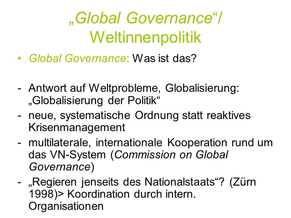 """""""Global Governance""""/ Weltinnenpolitik Global Governance: Was ist das? -Antwort auf Weltprobleme, Globalisierung: """"Globalisierung der Politik"""" -neue, s"""