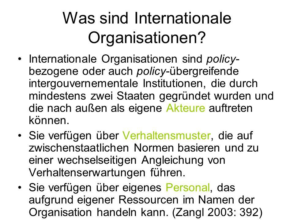 Was sind Internationale Organisationen? Internationale Organisationen sind policy- bezogene oder auch policy-übergreifende intergouvernementale Instit