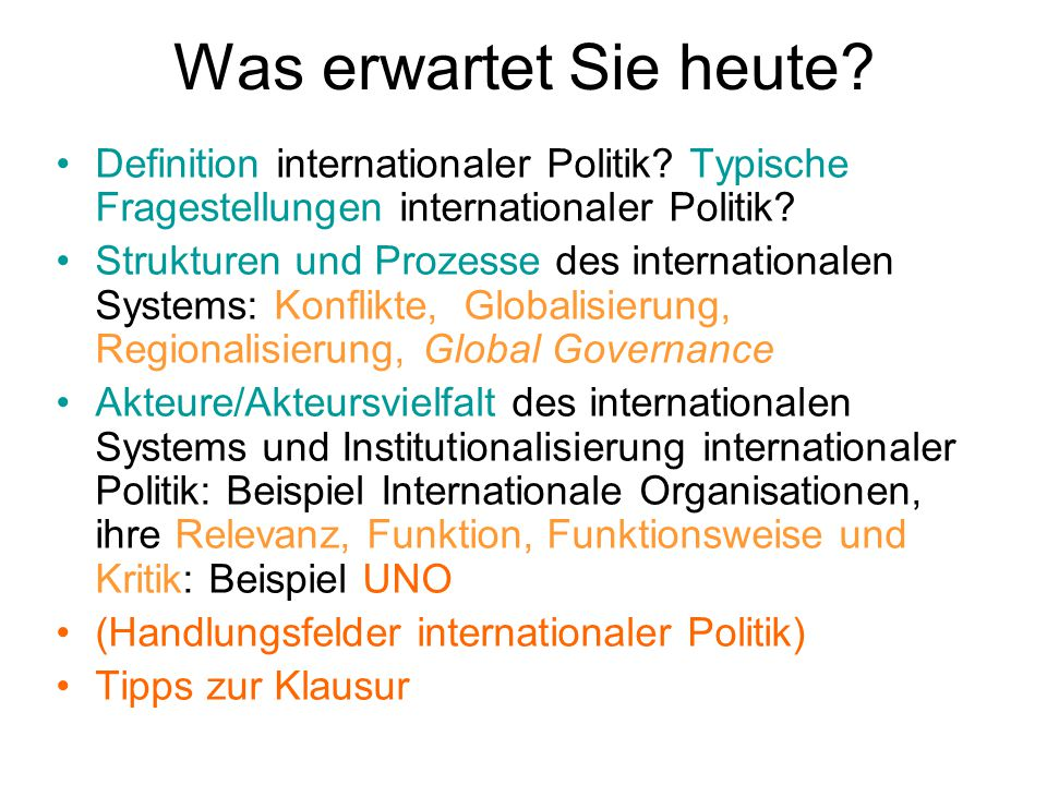 Was erwartet Sie heute? Definition internationaler Politik? Typische Fragestellungen internationaler Politik? Strukturen und Prozesse des internationa