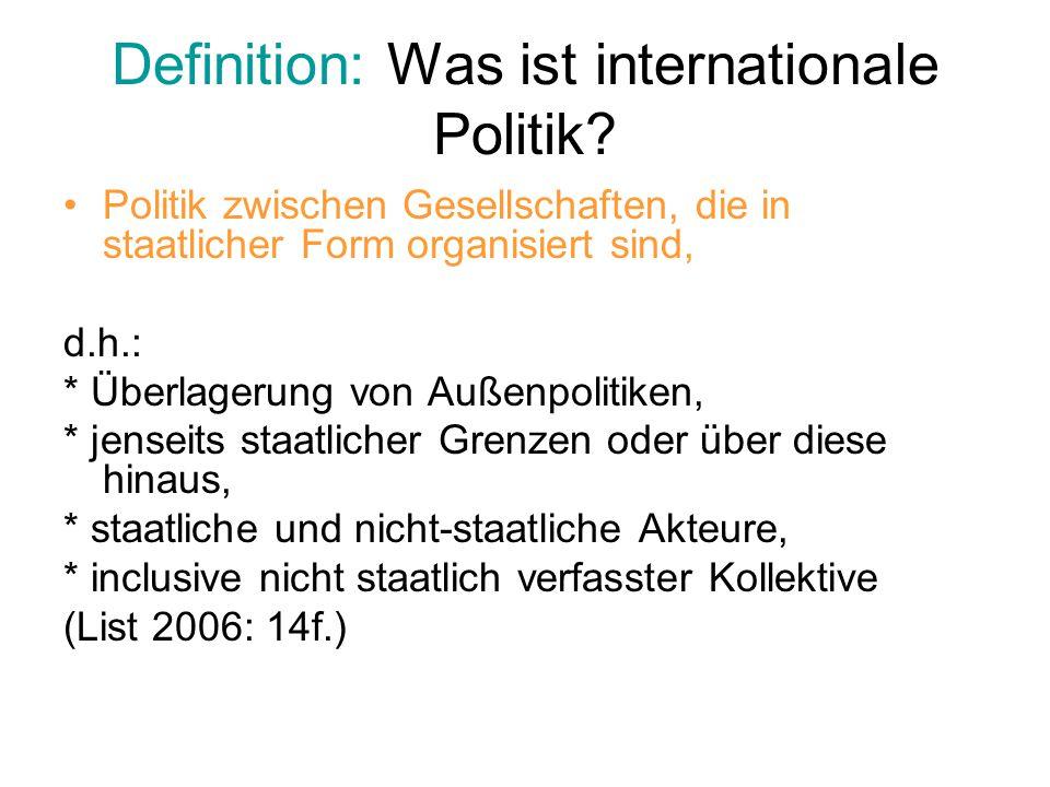 Fragestellungen bei der Analyse internationaler Politik Aufgrund welchen Verhaltens kommt es zu welchen Konflikten, mit denen die Akteure der inter- und transnationalen Politik auf welche Weise, mit welchen Mitteln, aufgrund welcher Werte und Interessen umgehen.