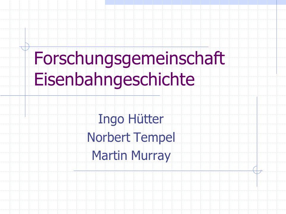 Forschungsgemeinschaft Eisenbahngeschichte Ingo Hütter Norbert Tempel Martin Murray