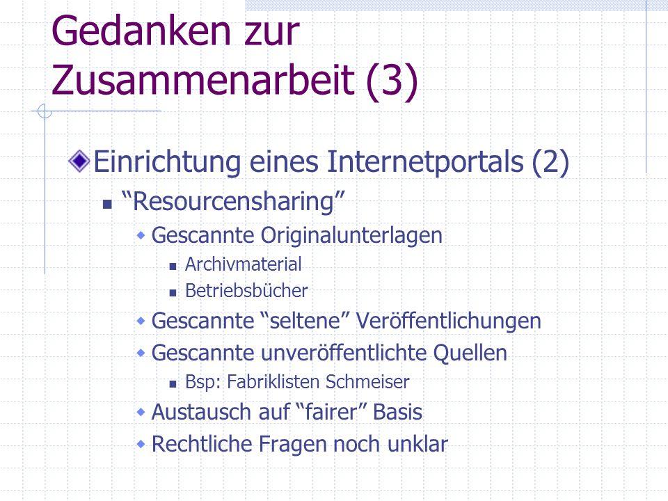 """Gedanken zur Zusammenarbeit (3) Einrichtung eines Internetportals (2) """"Resourcensharing""""  Gescannte Originalunterlagen Archivmaterial Betriebsbücher"""