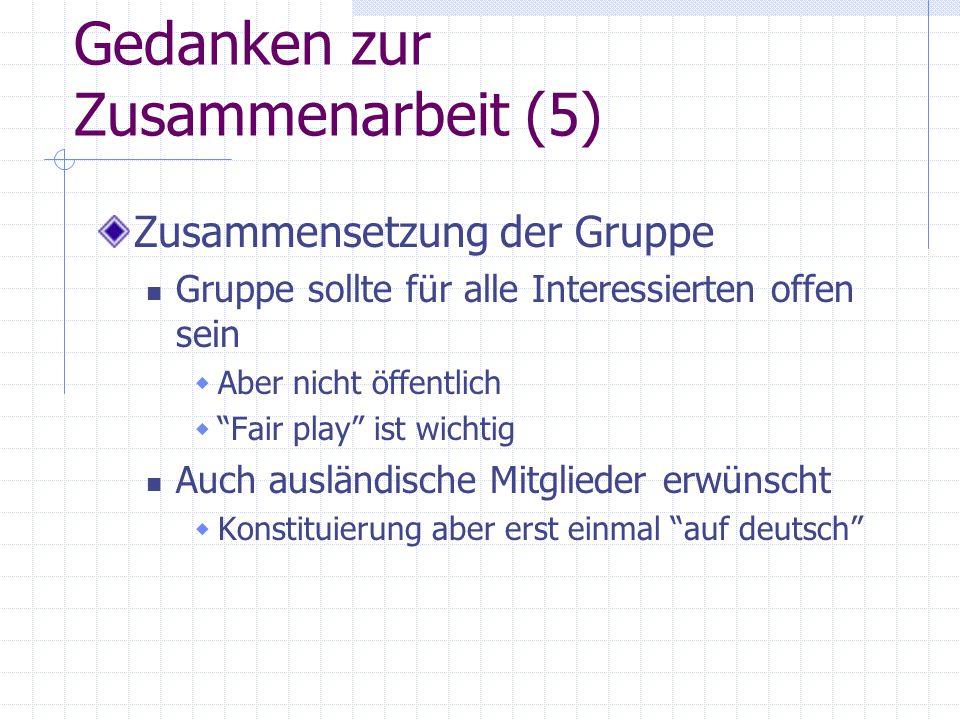 """Gedanken zur Zusammenarbeit (5) Zusammensetzung der Gruppe Gruppe sollte für alle Interessierten offen sein  Aber nicht öffentlich  """"Fair play"""" ist"""