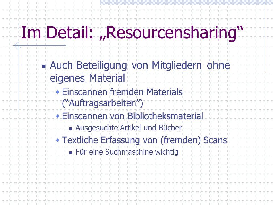 """Im Detail: """"Resourcensharing"""" Auch Beteiligung von Mitgliedern ohne eigenes Material  Einscannen fremden Materials (""""Auftragsarbeiten"""")  Einscannen"""