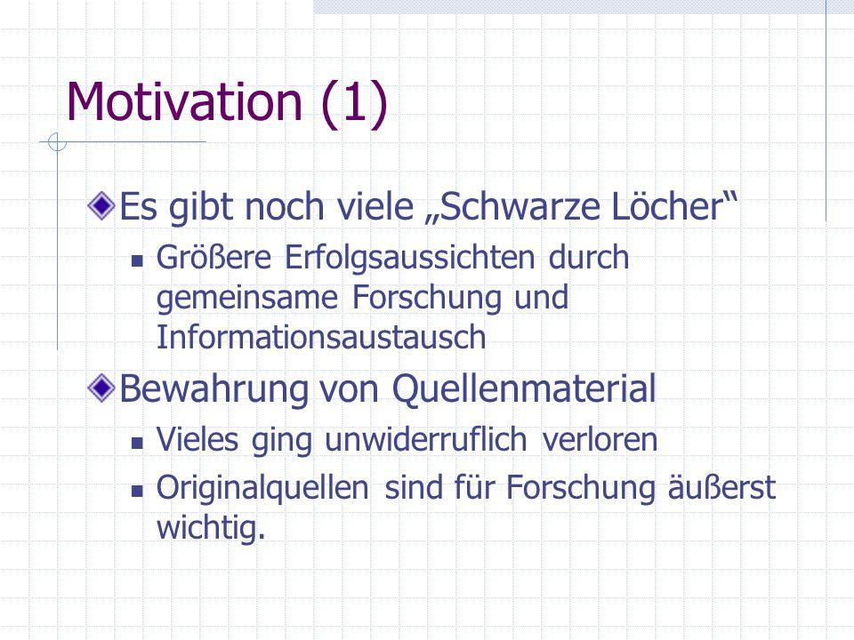 """Motivation (1) Es gibt noch viele """"Schwarze Löcher"""" Größere Erfolgsaussichten durch gemeinsame Forschung und Informationsaustausch Bewahrung von Quell"""